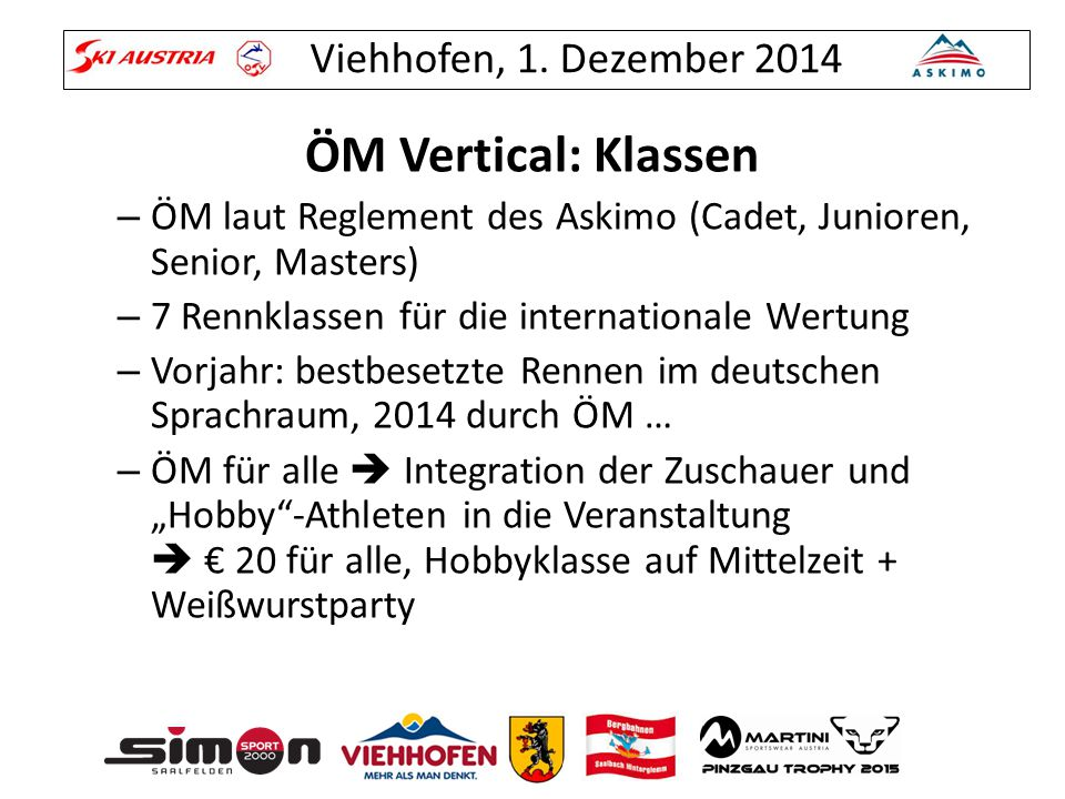 ÖM Vertical: Klassen ÖM laut Reglement des Askimo (Cadet, Junioren, Senior, Masters) 7 Rennklassen für die internationale Wertung.