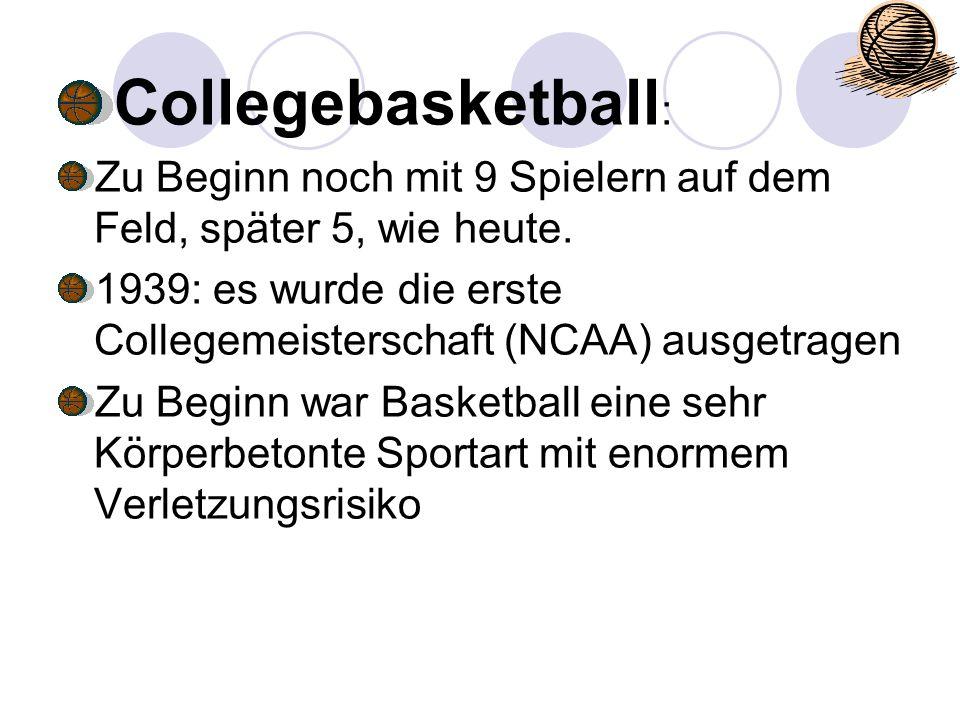 Collegebasketball: Zu Beginn noch mit 9 Spielern auf dem Feld, später 5, wie heute. 1939: es wurde die erste Collegemeisterschaft (NCAA) ausgetragen.
