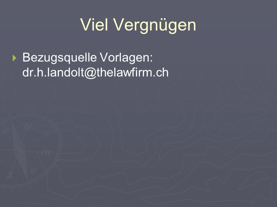 Viel Vergnügen Bezugsquelle Vorlagen: dr.h.landolt@thelawfirm.ch