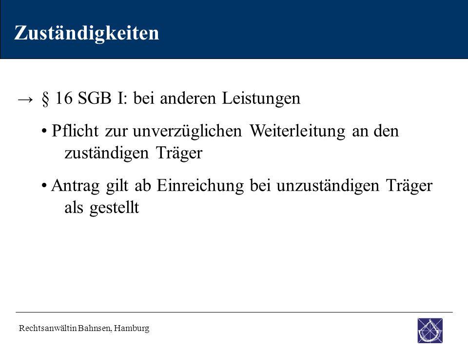 Zuständigkeiten → § 16 SGB I: bei anderen Leistungen. Pflicht zur unverzüglichen Weiterleitung an den zuständigen Träger.