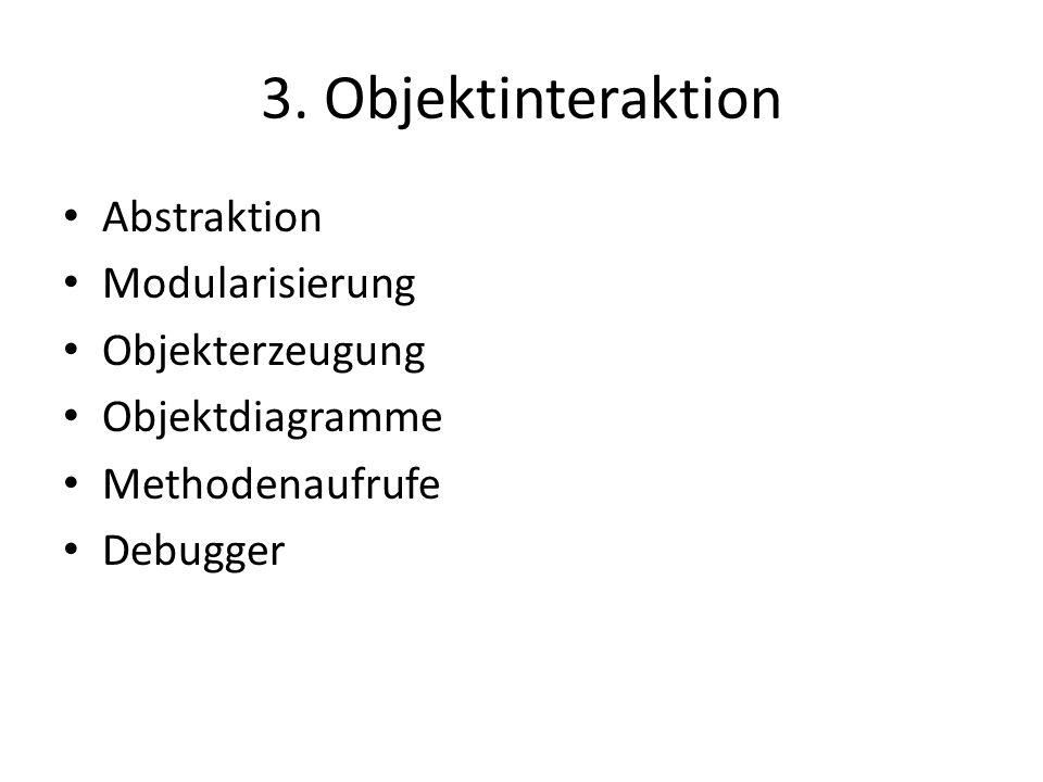 3. Objektinteraktion Abstraktion Modularisierung Objekterzeugung