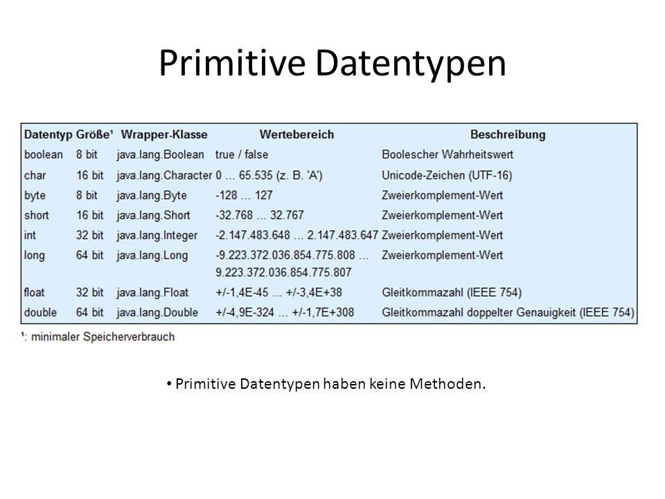 Primitive Datentypen Primitive Datentypen haben keine Methoden.