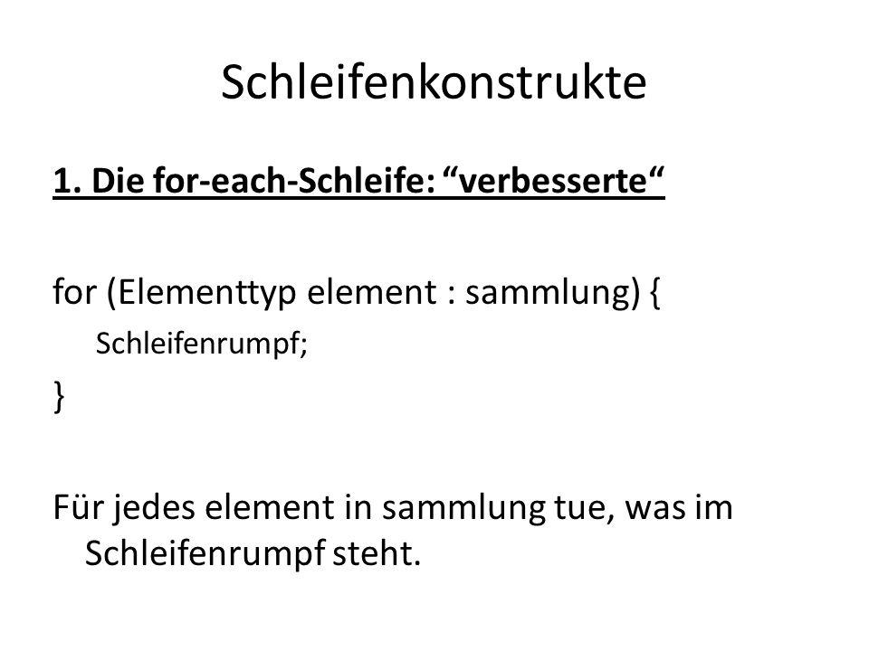 Schleifenkonstrukte 1. Die for-each-Schleife: verbesserte