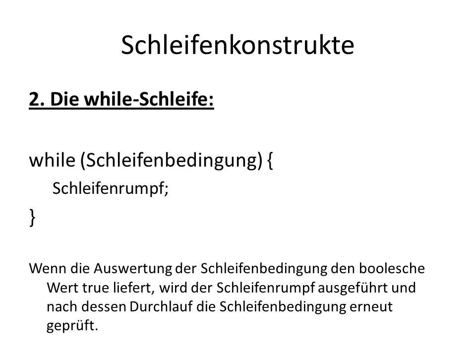 Schleifenkonstrukte 2. Die while-Schleife:
