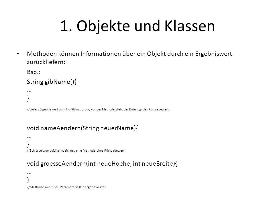 1. Objekte und Klassen Methoden können Informationen über ein Objekt durch ein Ergebniswert zurückliefern: