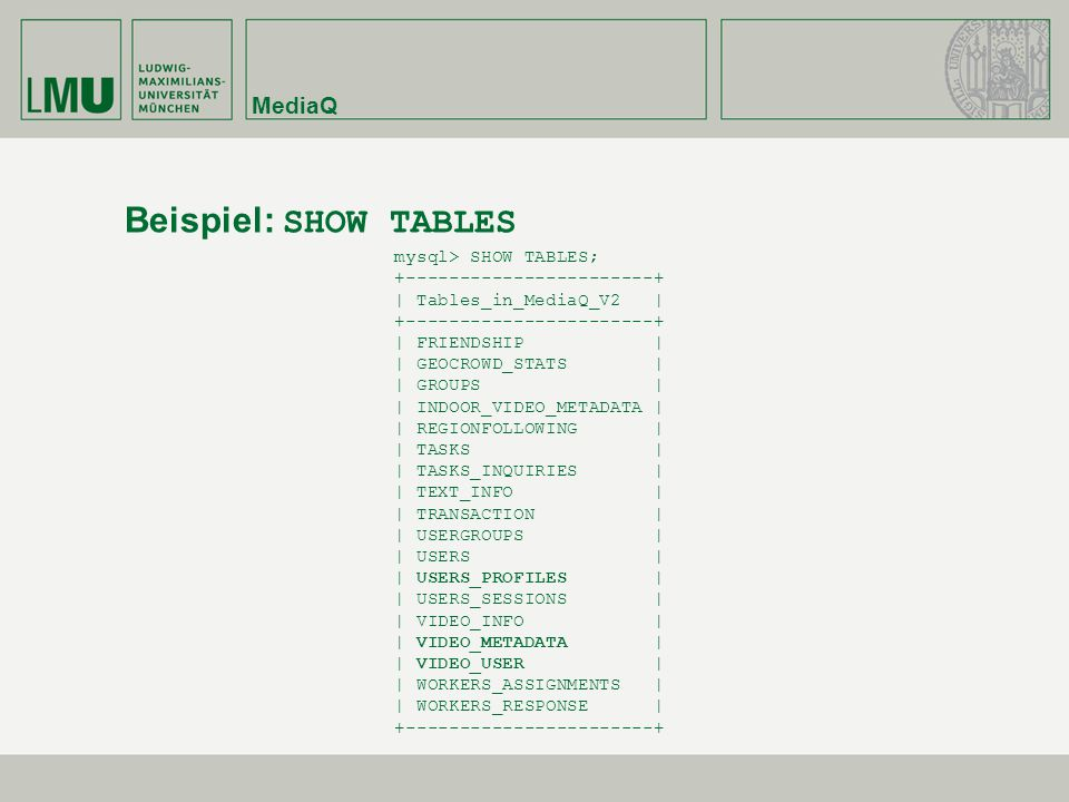 Beispiel: SHOW TABLES MediaQ mysql> SHOW TABLES;