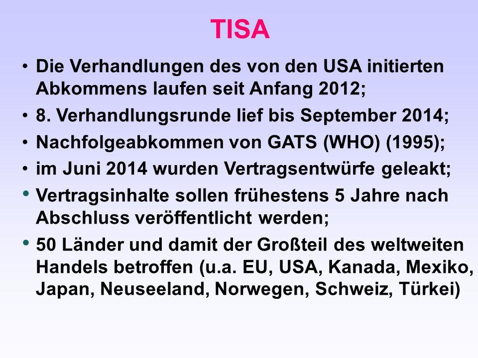 TISA Die Verhandlungen des von den USA initierten Abkommens laufen seit Anfang 2012; 8. Verhandlungsrunde lief bis September 2014;