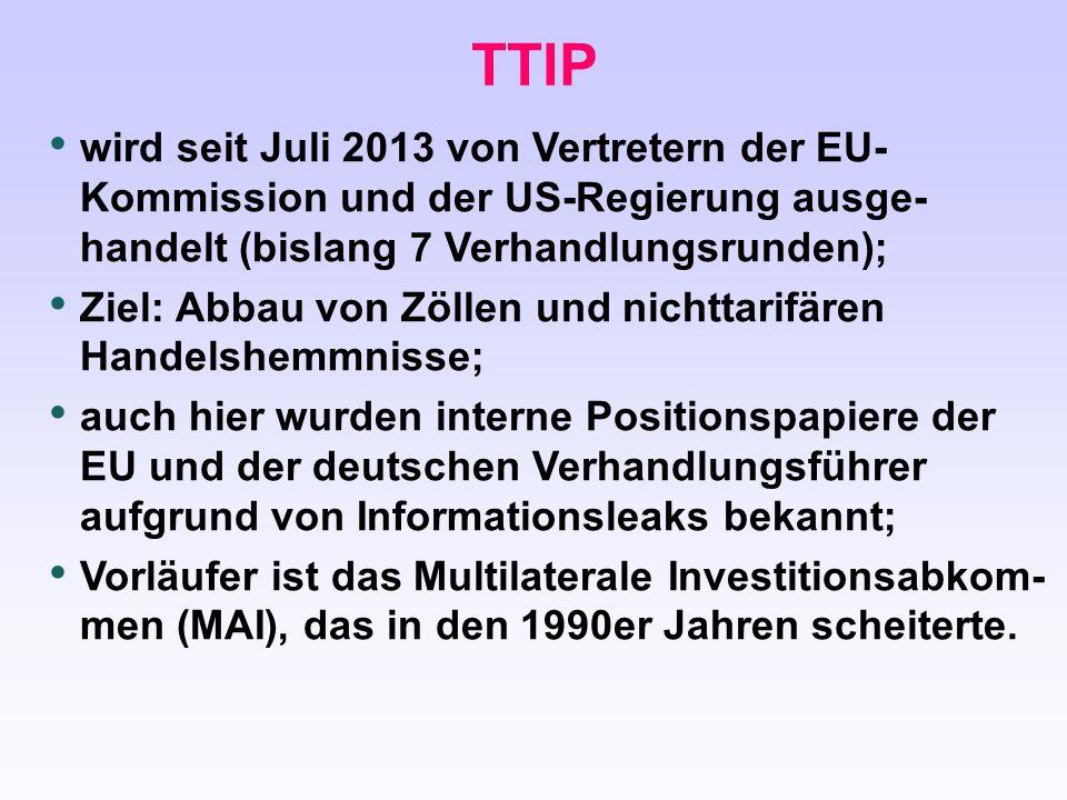 TTIP wird seit Juli 2013 von Vertretern der EU-Kommission und der US-Regierung ausge-handelt (bislang 7 Verhandlungsrunden);