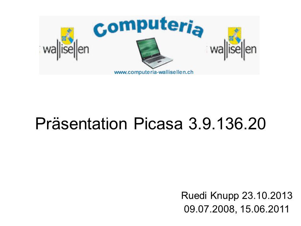 Präsentation Picasa 3.9.136.20 Ruedi Knupp 23.10.2013