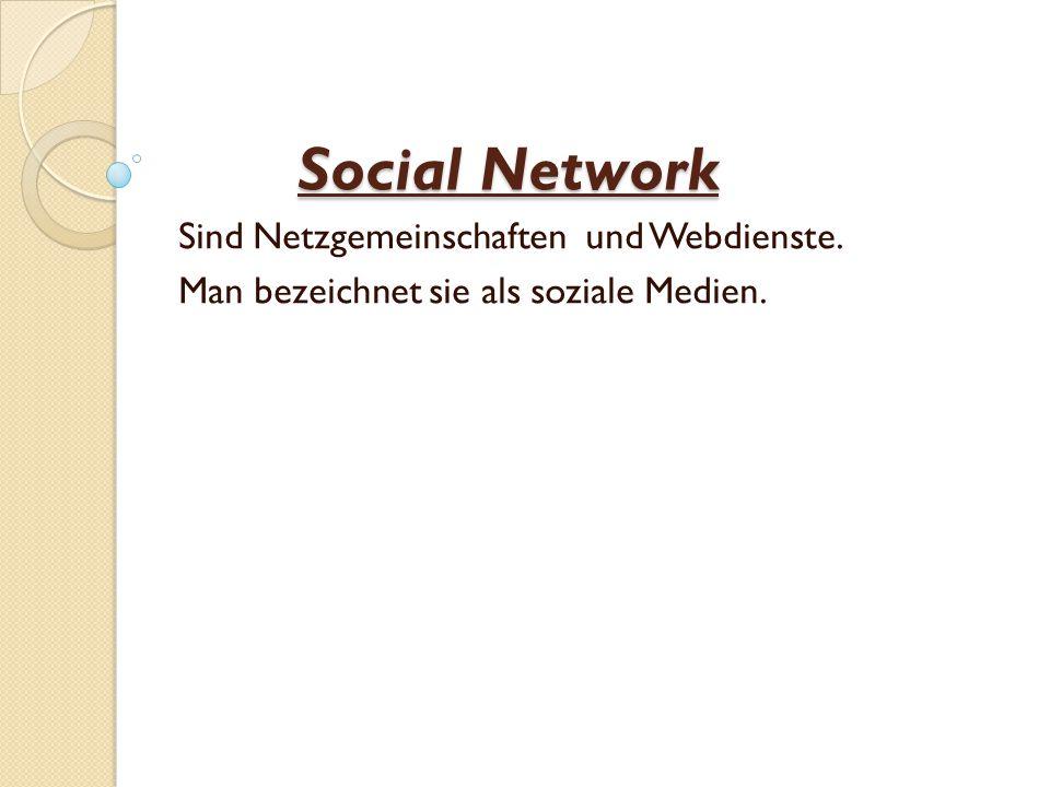 Social Network Sind Netzgemeinschaften und Webdienste.