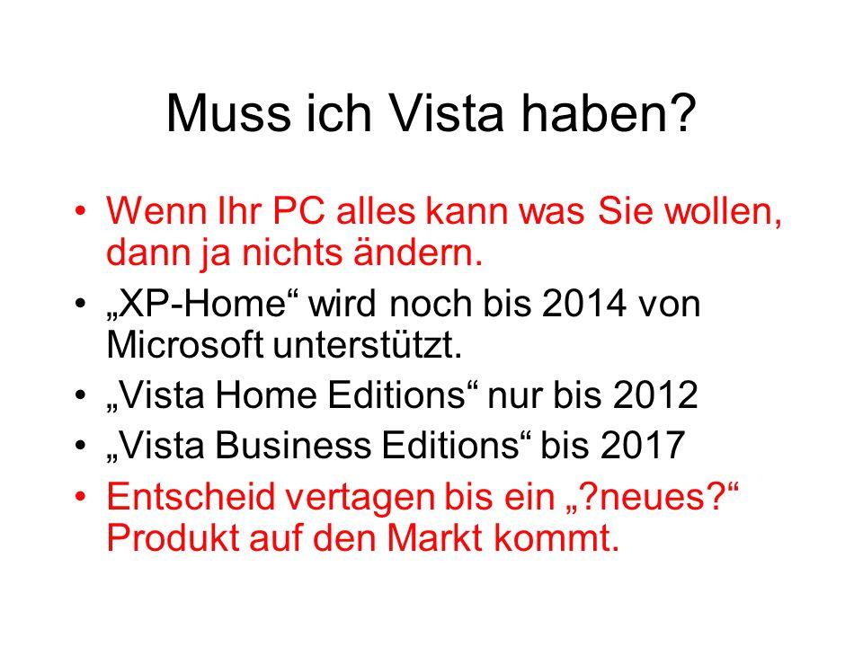 """Muss ich Vista haben Wenn Ihr PC alles kann was Sie wollen, dann ja nichts ändern. """"XP-Home wird noch bis 2014 von Microsoft unterstützt."""