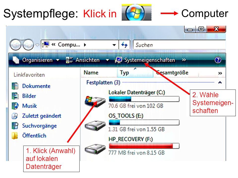 Systempflege: Klick in Computer 2. Wähle Systemeigen- schaften