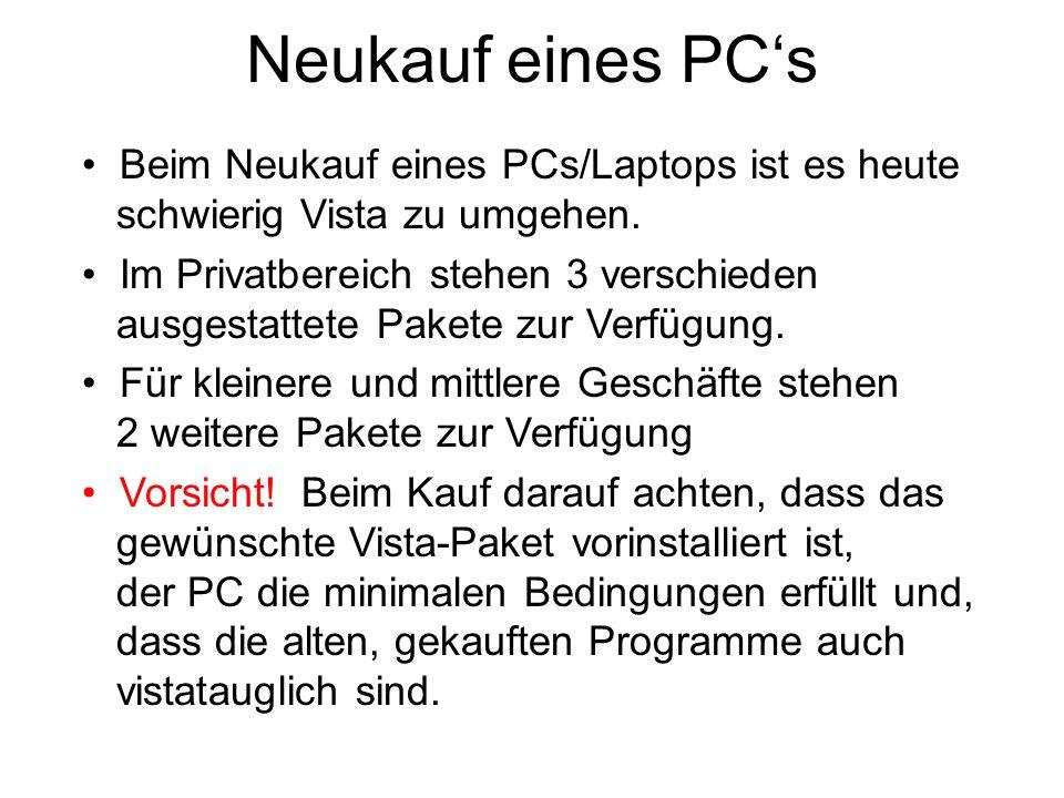 Neukauf eines PC's Beim Neukauf eines PCs/Laptops ist es heute schwierig Vista zu umgehen.