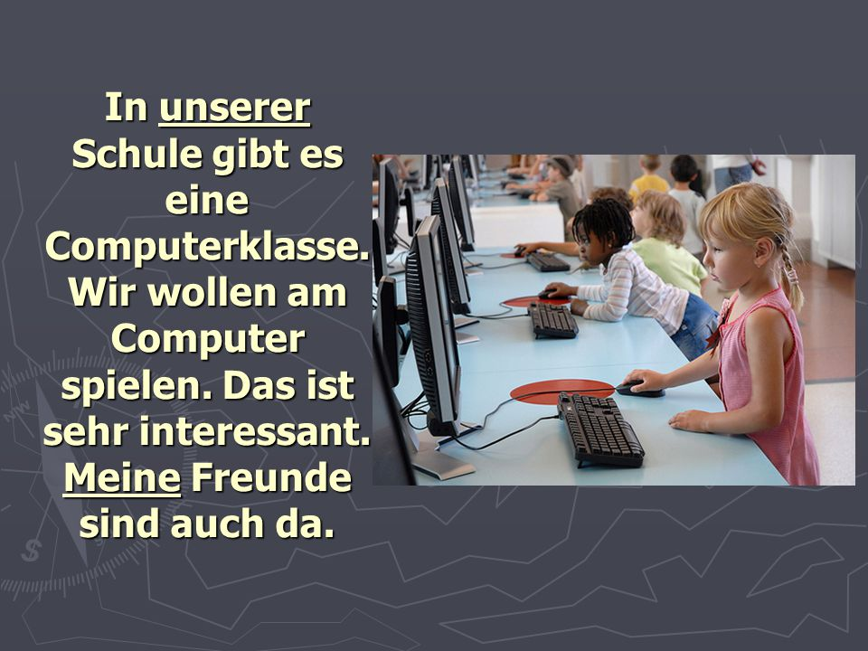 In unserer Schule gibt es eine Computerklasse