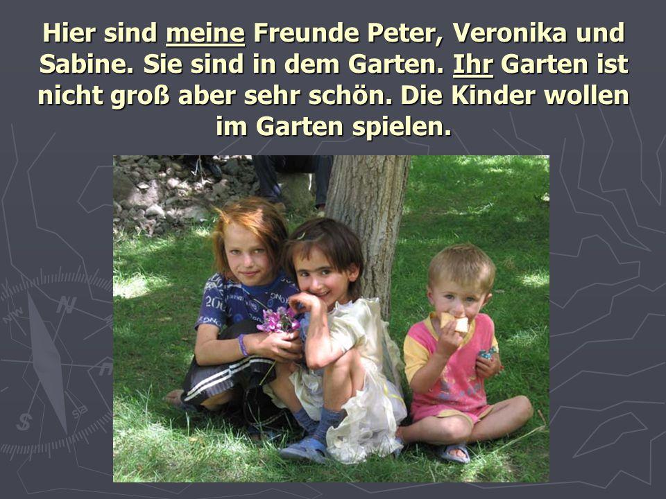 Hier sind meine Freunde Peter, Veronika und Sabine
