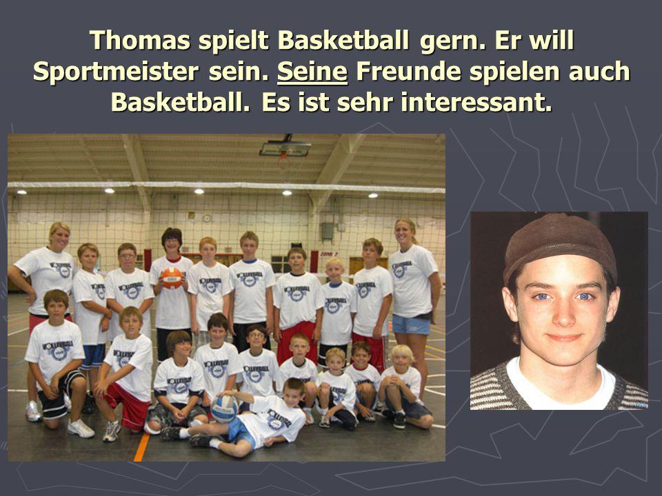 Thomas spielt Basketball gern. Er will Sportmeister sein