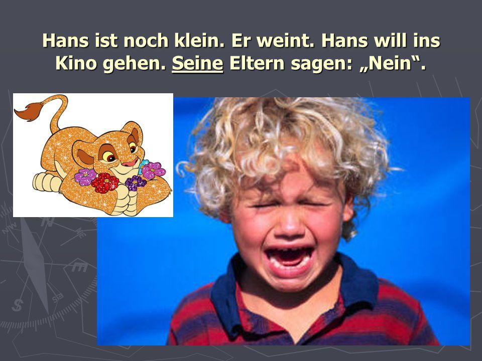 Hans ist noch klein. Er weint. Hans will ins Kino gehen