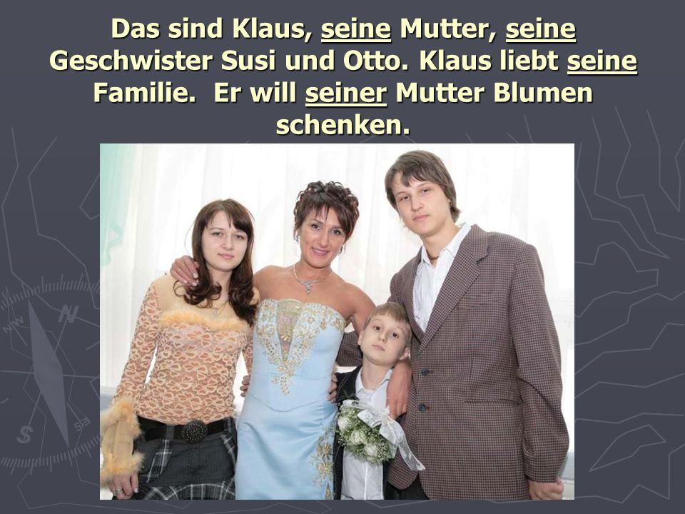 Das sind Klaus, seine Mutter, seine Geschwister Susi und Otto