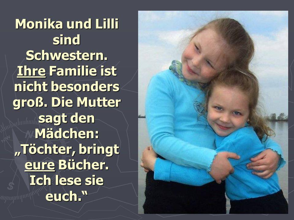Monika und Lilli sind Schwestern. Ihre Familie ist nicht besonders groß.