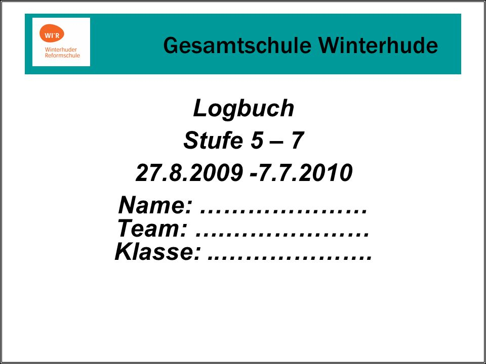 Logbuch Stufe 5 – 7 27. 8. 2009 -7. 7. 2010 Name: ………………… Team: …