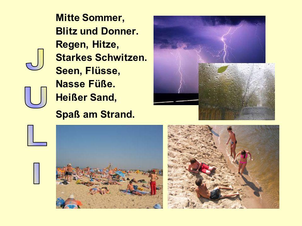 JULI Mitte Sommer, Blitz und Donner. Regen, Hitze, Starkes Schwitzen.