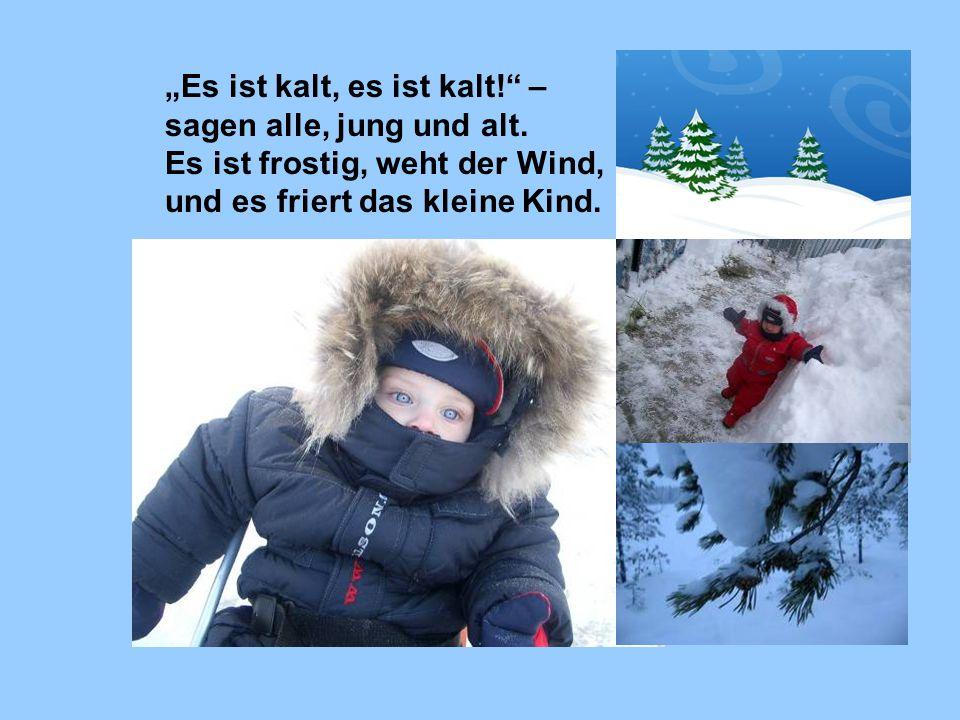 """""""Es ist kalt, es ist kalt! –"""