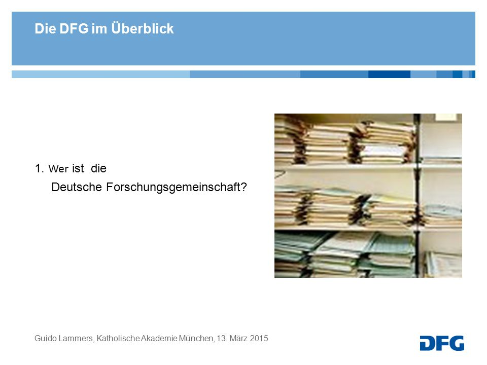 Die DFG im Überblick 1. Wer ist die Deutsche Forschungsgemeinschaft