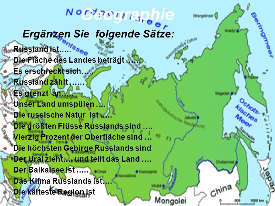 Geographie Ergänzen Sie folgende Sätze: Russland ist…..