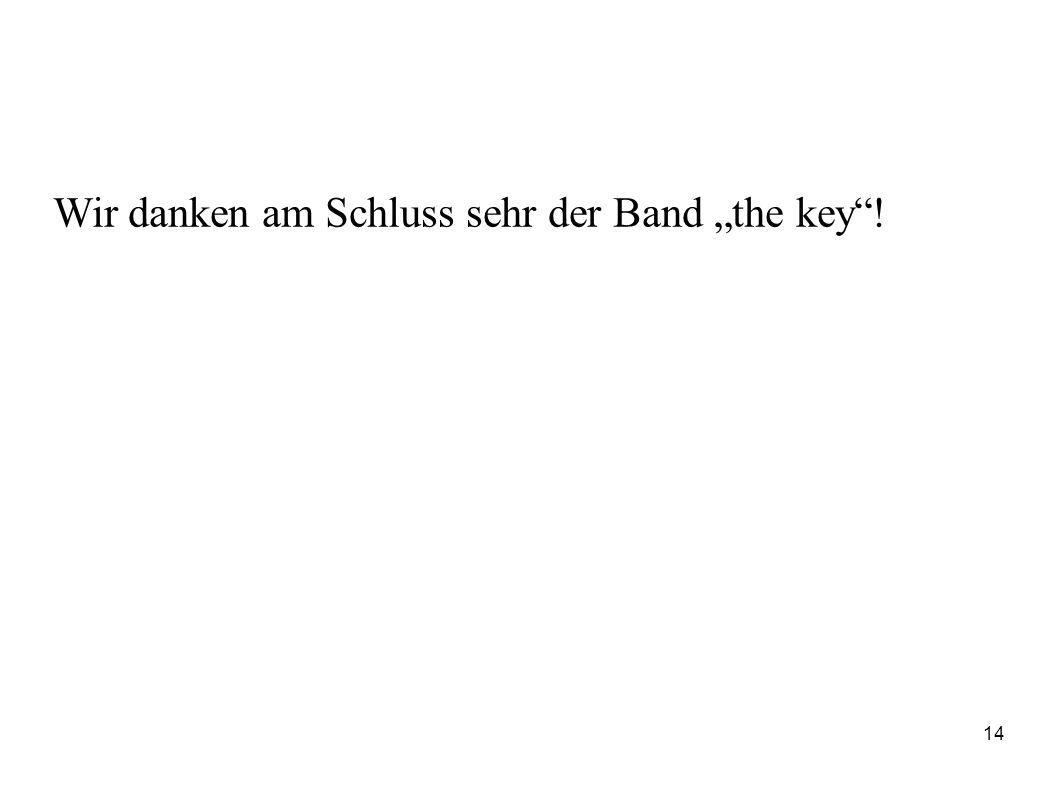 """Wir danken am Schluss sehr der Band """"the key !"""