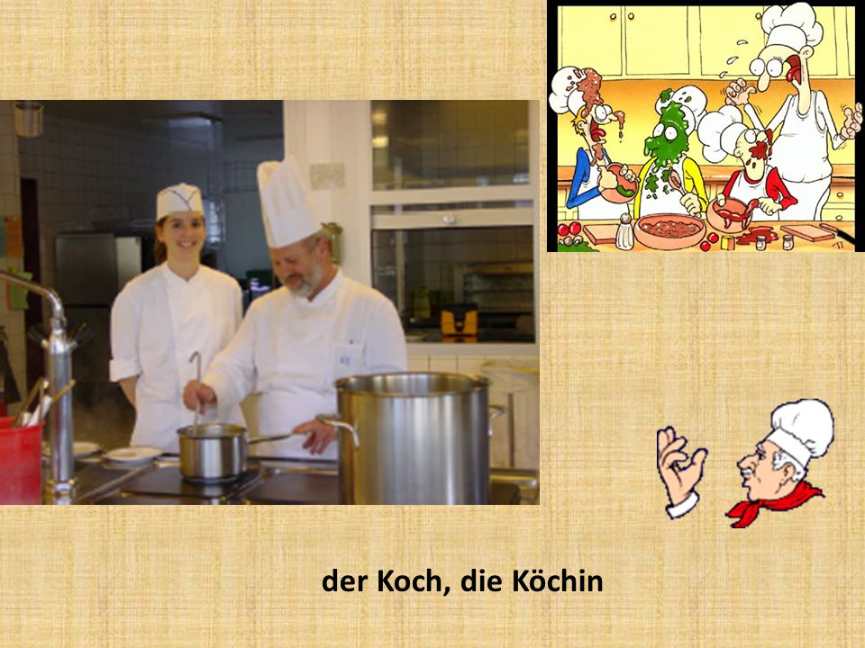 der Koch, die Köchin