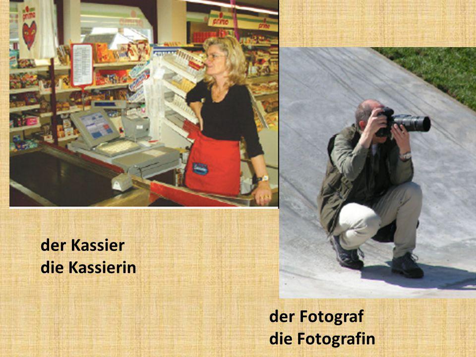 der Kassier die Kassierin der Fotograf die Fotografin