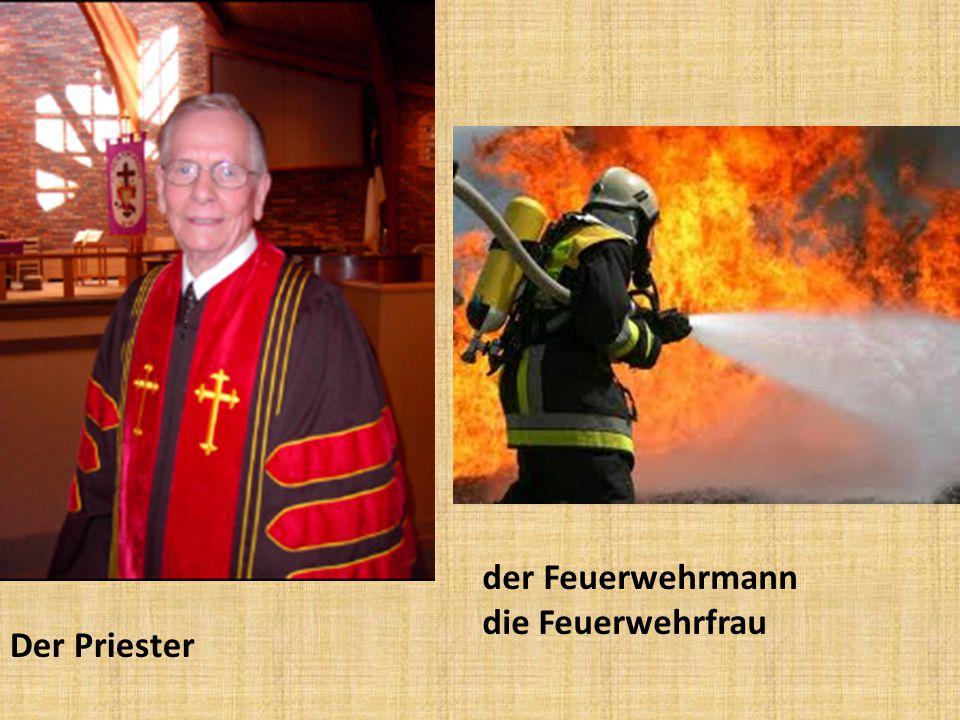 der Feuerwehrmann die Feuerwehrfrau Der Priester