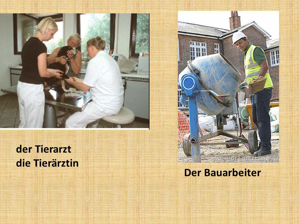 der Tierarzt die Tierärztin Der Bauarbeiter