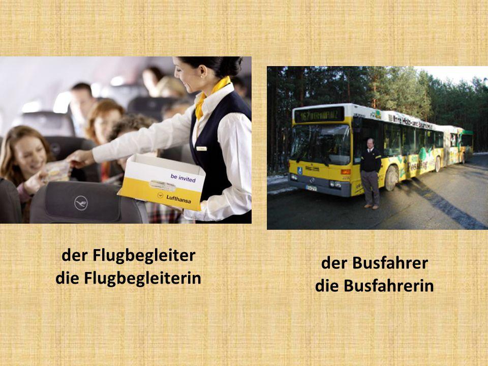 der Flugbegleiter die Flugbegleiterin der Busfahrer die Busfahrerin
