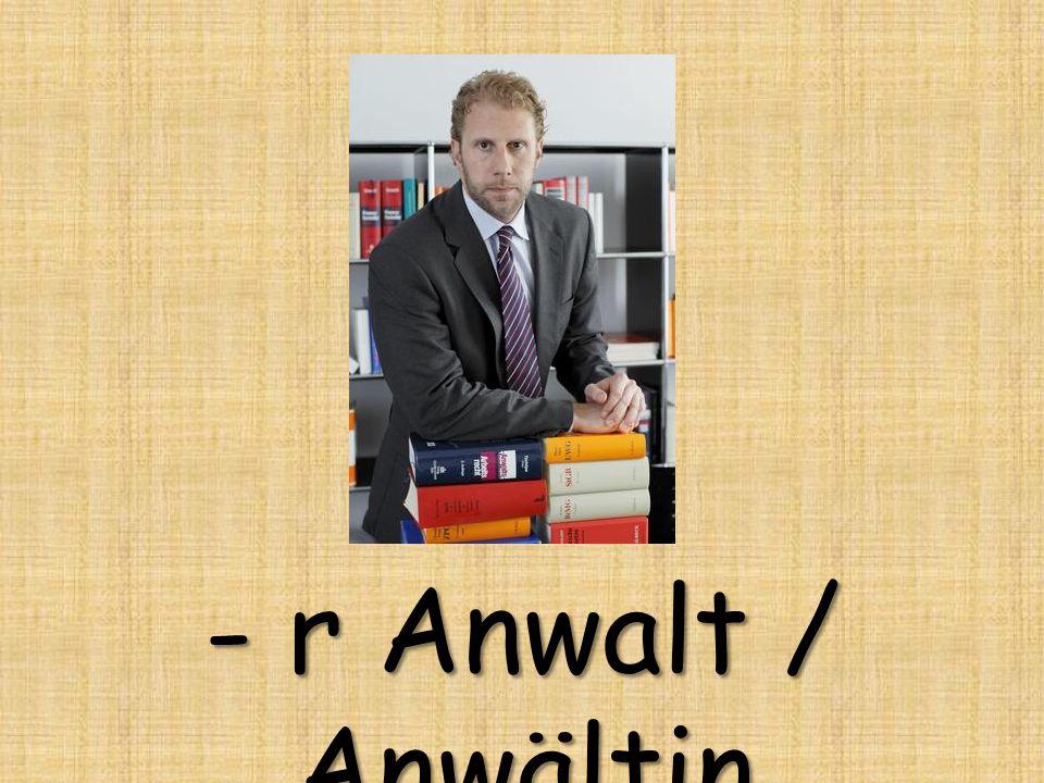 - r Anwalt / Anwältin