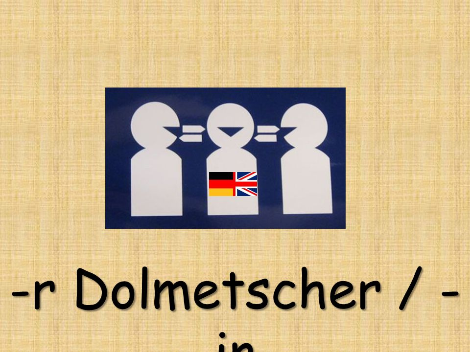 -r Dolmetscher / -in