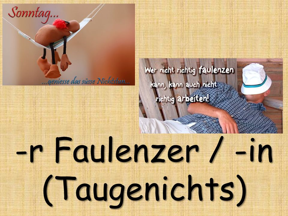 -r Faulenzer / -in (Taugenichts)