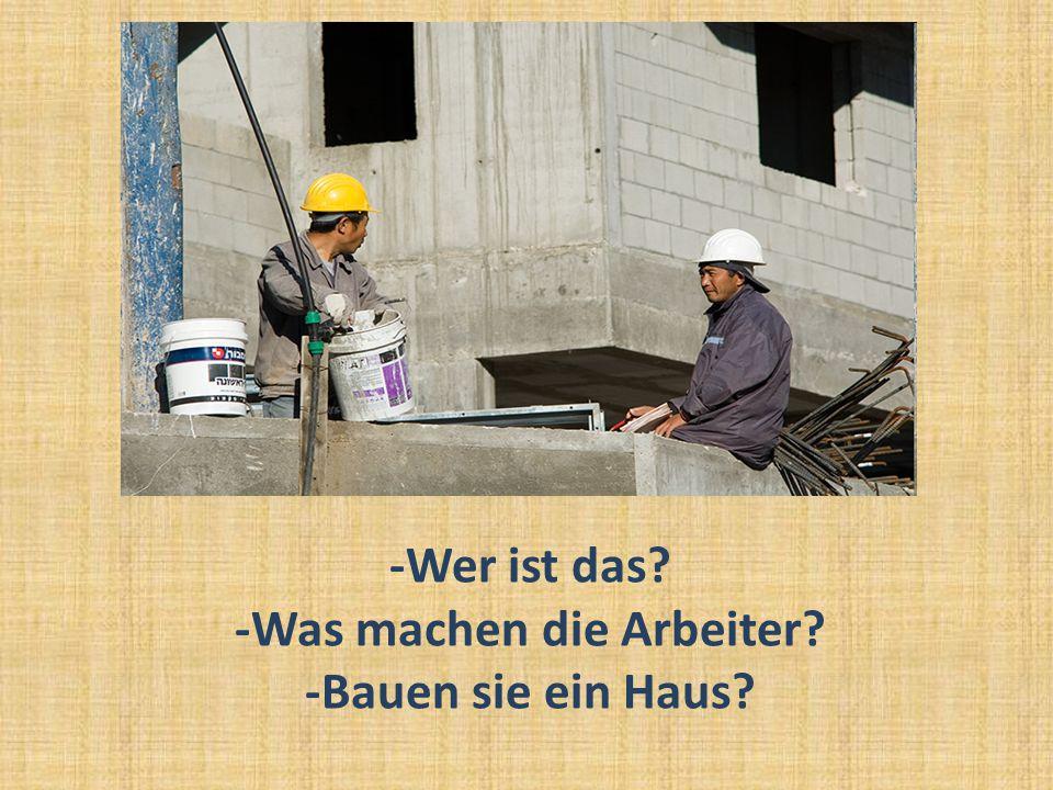 -Wer ist das -Was machen die Arbeiter -Bauen sie ein Haus