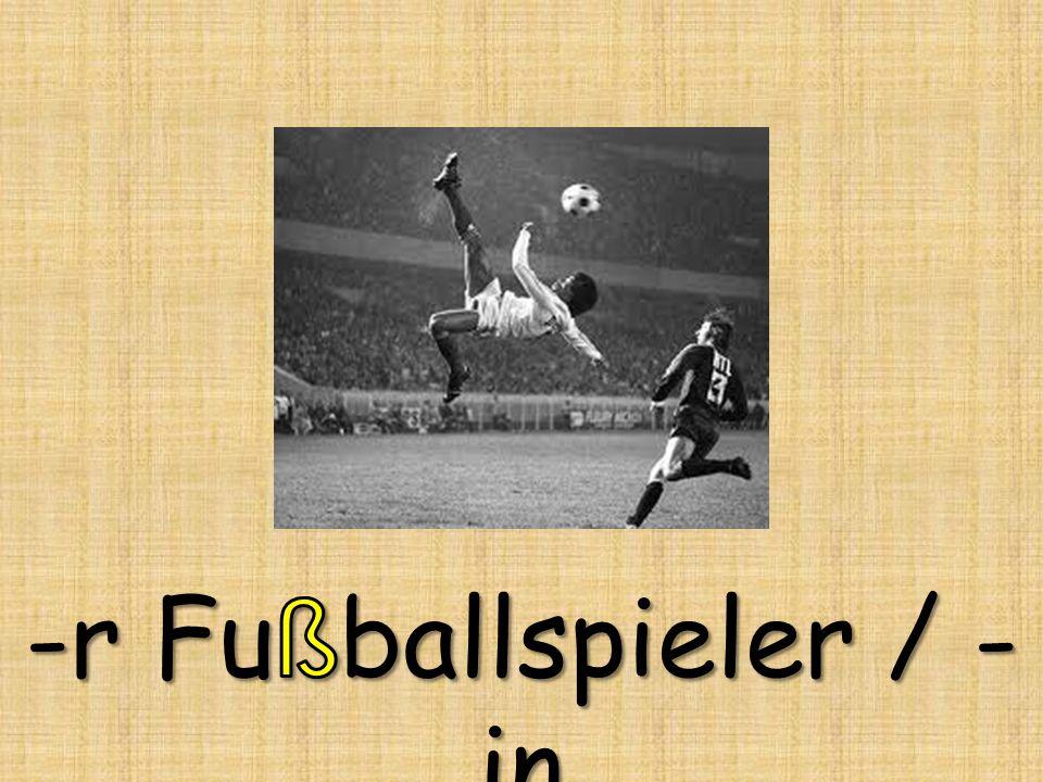 -r Fußballspieler / -in