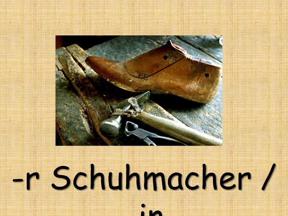 -r Schuhmacher / -in