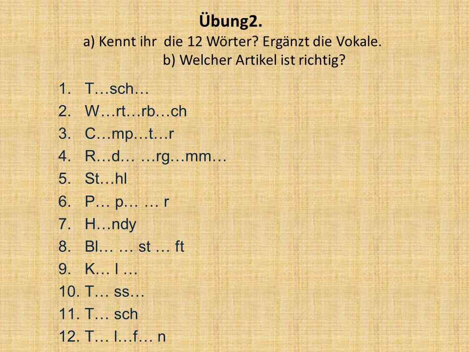 Übung2. a) Kennt ihr die 12 Wörter. Ergänzt die Vokale