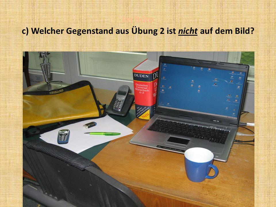 Im Büro c) Welcher Gegenstand aus Übung 2 ist nicht auf dem Bild