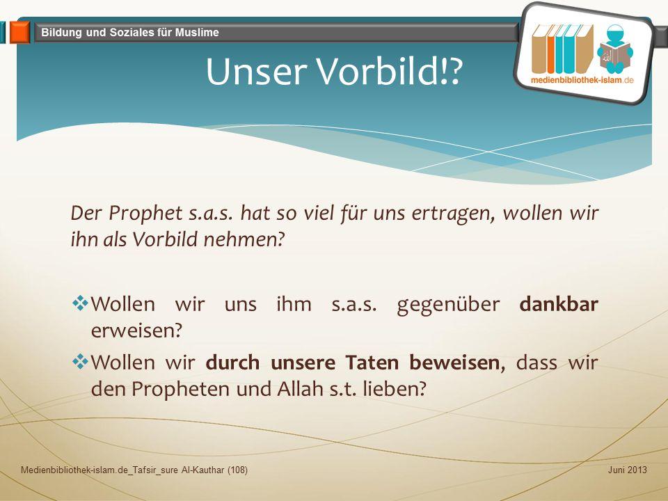 Unser Vorbild! Der Prophet s.a.s. hat so viel für uns ertragen, wollen wir ihn als Vorbild nehmen