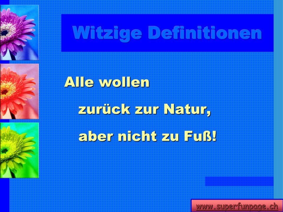 Witzige Definitionen Alle wollen zurück zur Natur, aber nicht zu Fuß!