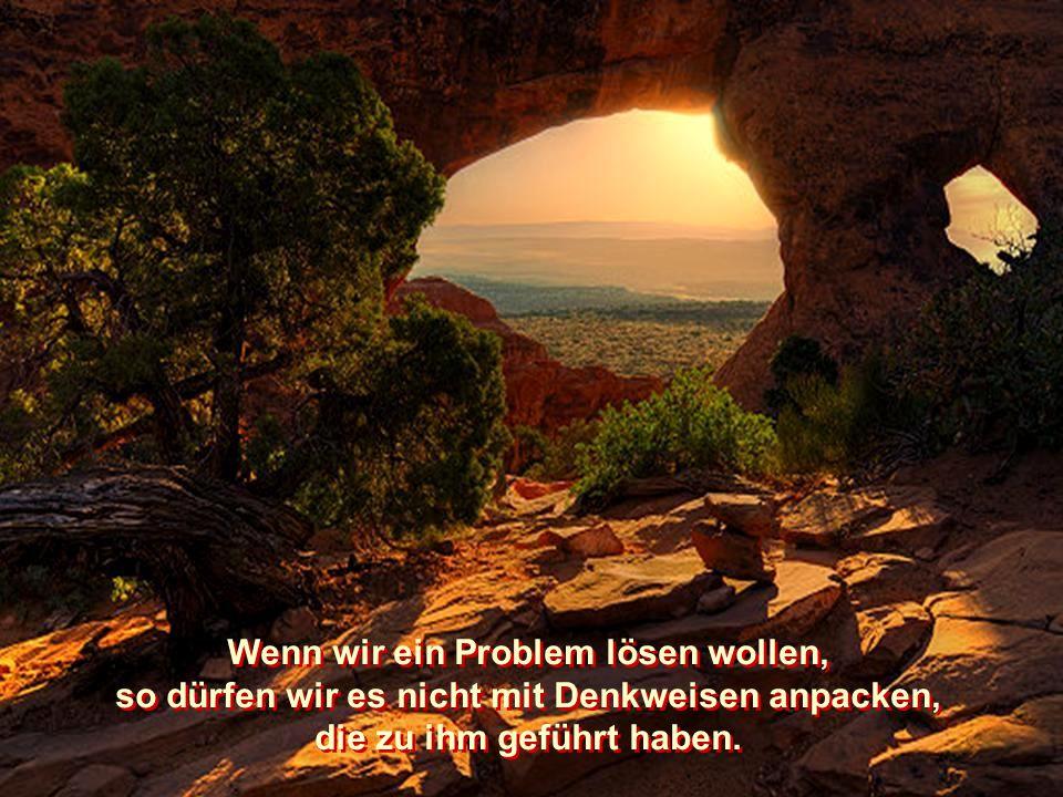 Wenn wir ein Problem lösen wollen,