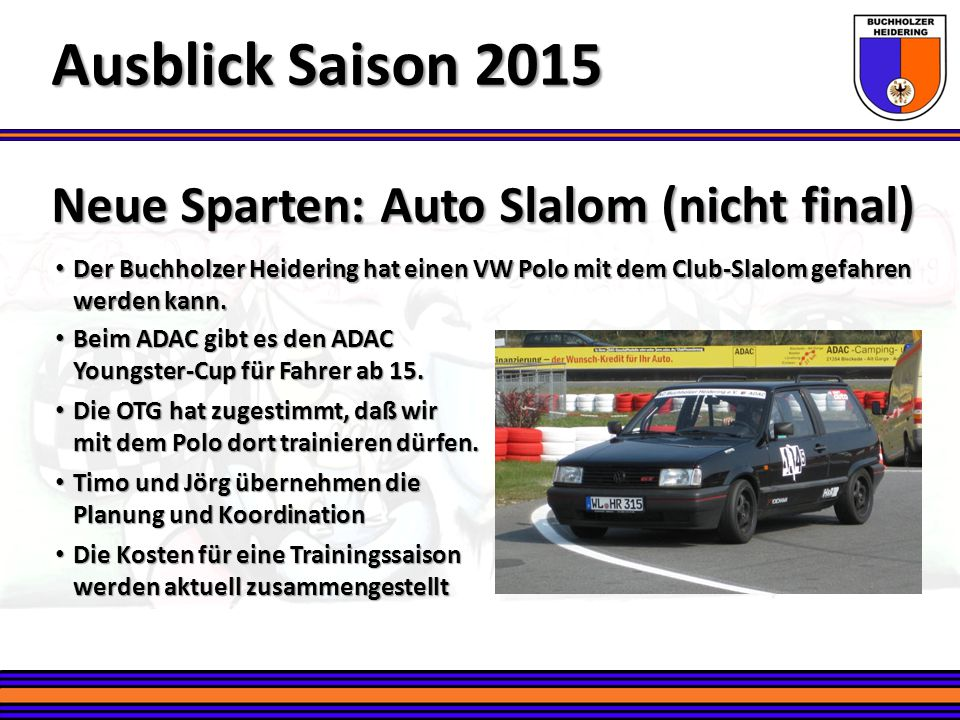 Ausblick Saison 2015 Neue Sparten: Auto Slalom (nicht final)