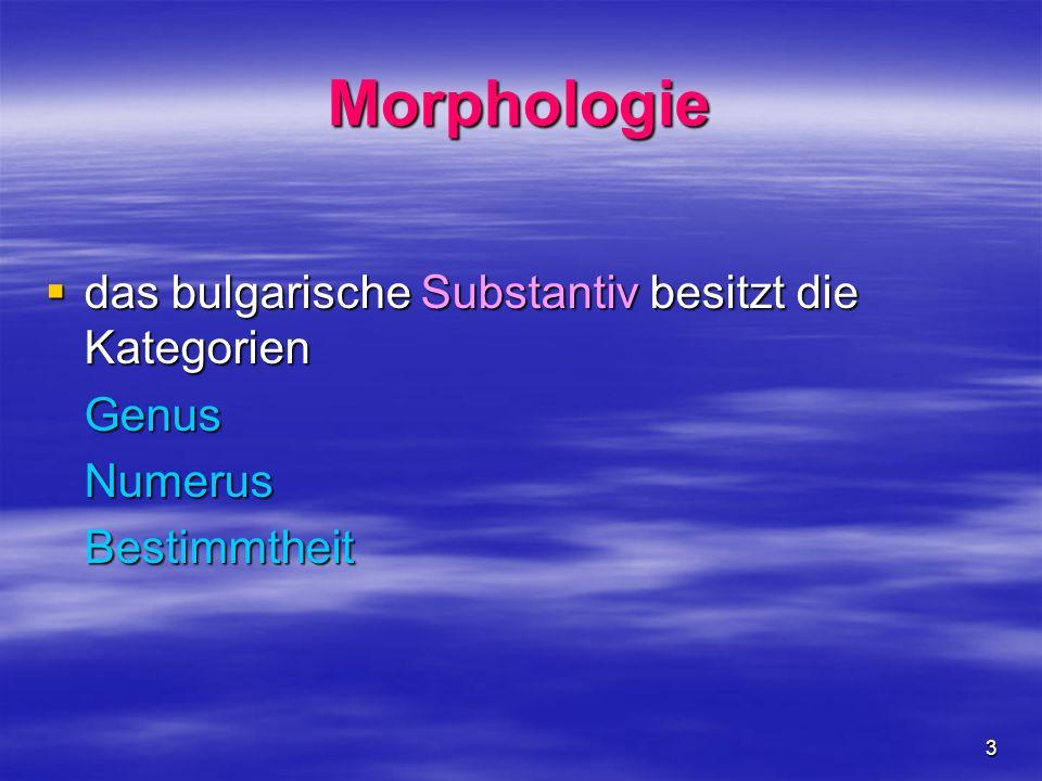 Morphologie das bulgarische Substantiv besitzt die Kategorien Genus