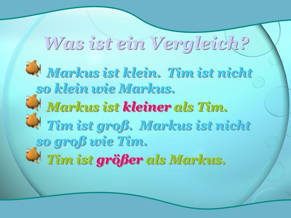 Was ist ein Vergleich Markus ist klein. Tim ist nicht so klein wie Markus. Markus ist kleiner als Tim.