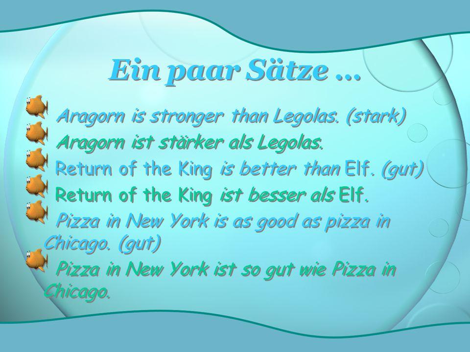 Ein paar Sätze … Aragorn is stronger than Legolas. (stark)