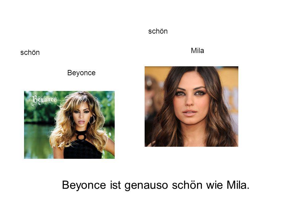 Beyonce ist genauso schön wie Mila.